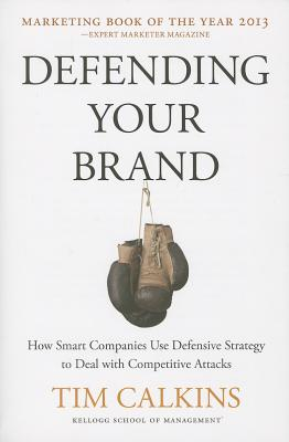 Defending Your Brand By Calkins, Tim