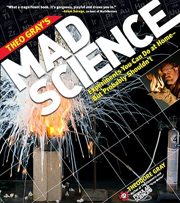Theo Gray's Mad Science By Gray, Theodore